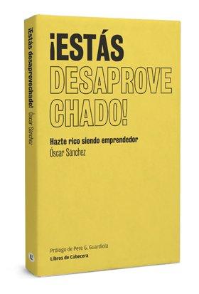 Óscar Sánchez presenta su libro ¡Estás desaprovechado! Hazte rico siendo emprendedor