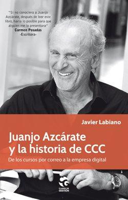 """""""Juanjo Azcárate y la historia de CCC"""" Biografía de un éxito empresarial"""
